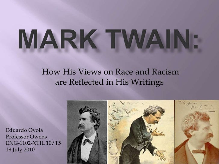 Mark Twain:<br /> How His Views on Race and Racism are Reflected in His Writings<br />Eduardo Oyola<br />Professor Owens<b...