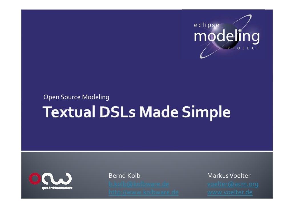 Open Source Modeling                        Bernd Kolb               Markus Voelter                    b.kolb@kolbware.de ...