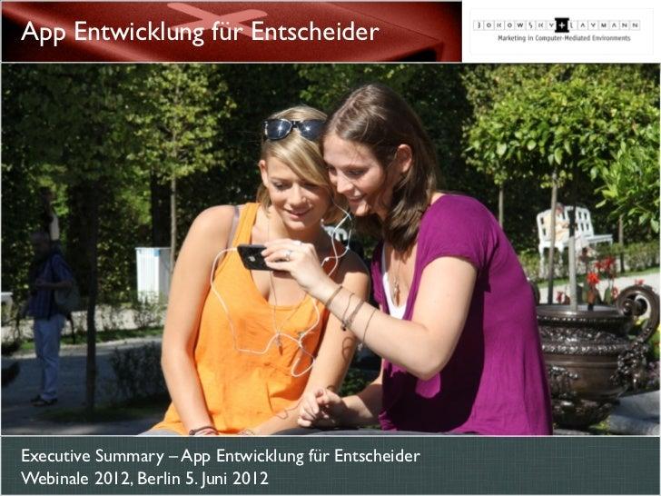 App Entwicklung für EntscheiderExecutive Summary – App Entwicklung für EntscheiderWebinale 2012, Berlin 5. Juni 2012