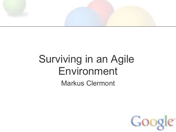 Markus Clermont - Surviving in an Agile Environment - Google - SoftTest Ireland