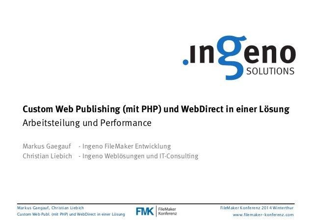 Custom Web Publishing (mit PHP) und WebDirect in einer Lösung  Arbeitsteilung und Performance  Markus Gaegauf, Christian L...