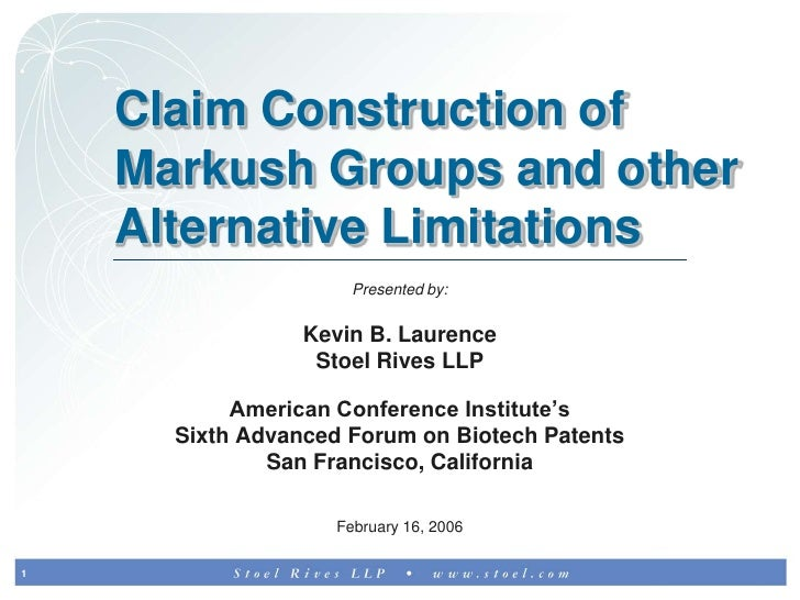 Claim Construction of Markush Groups and other Alternative Limitations <br />Presented by:<br />Kevin B. Laurence <br />St...