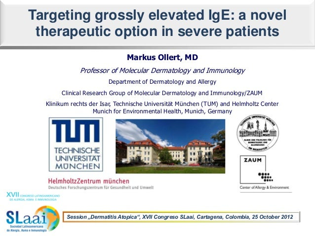Targeting grossly elevated IgE: a novel therapeutic option in severe patients                                Markus Ollert...