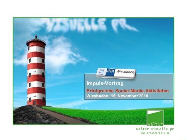 [Social Media – Seite 1/24] Impuls-Vortrag Erfolgreiche Social-Media-Aktivitäten Wiesbaden, 16. November 2010 Impuls-Vortr...