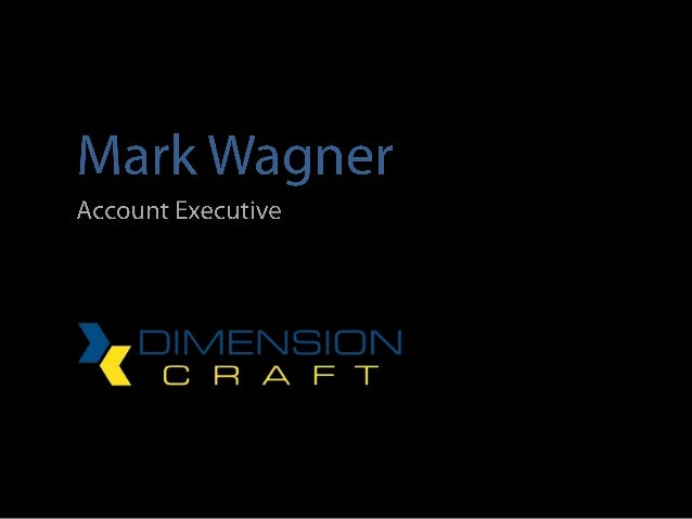 My name is Mark Wagner& I work as an account executive for               Dimension Craft Inc..