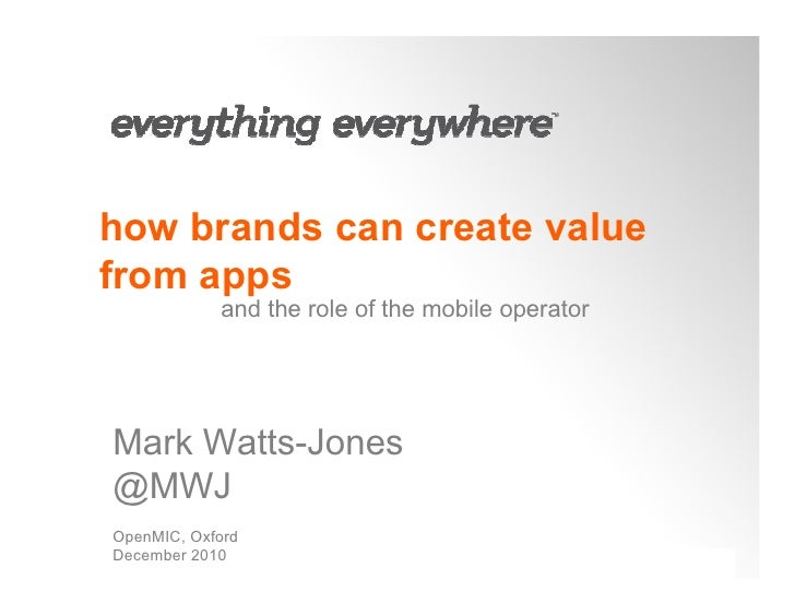how brands can create valuefrom apps            and the role of the mobile operatorMark Watts-Jones@MWJOpenMIC, OxfordDece...