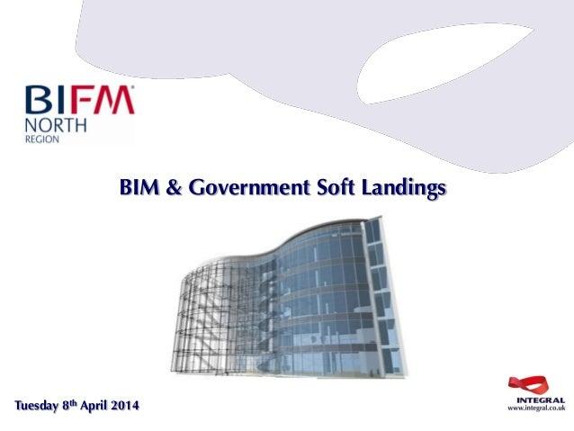 Tuesday 8th April 2014 BIM & Government Soft Landings