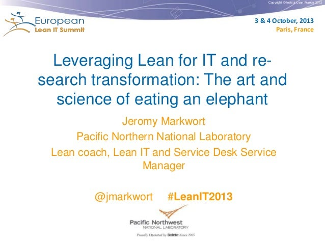 Copyright © Institut Lean France 2012 3 & 4 October, 2013 Paris, France Leveraging Lean for IT and re- search transformati...