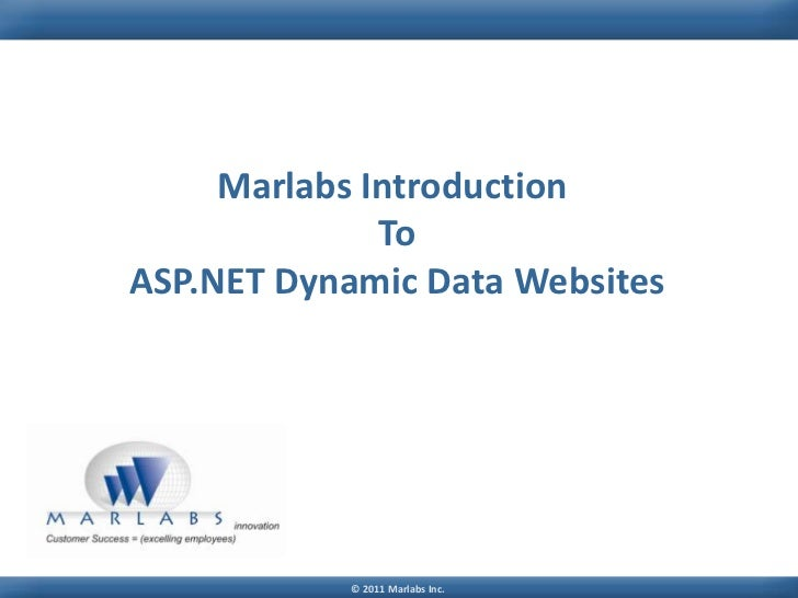 Marlabs Introduction              ToASP.NET Dynamic Data Websites            © 2011 Marlabs Inc.