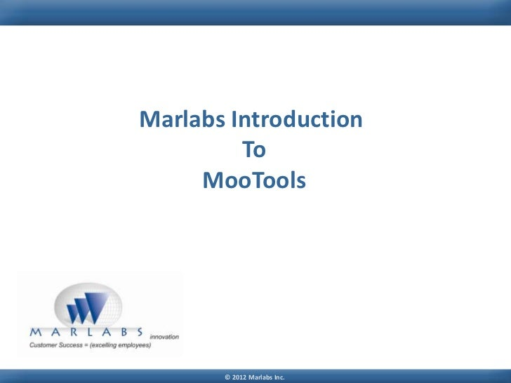 Marlabs Introduction         To     MooTools       © 2012 Marlabs Inc.