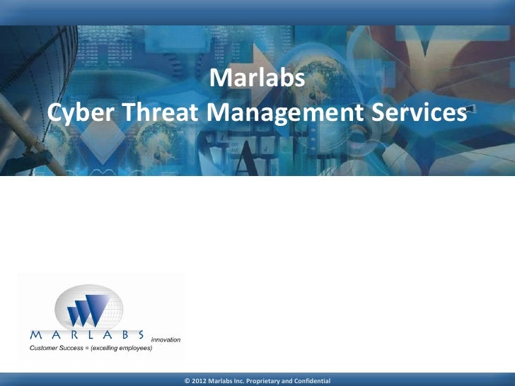 MarlabsCyber Threat Management Services          © 2012 Marlabs Inc. Proprietary and Confidential