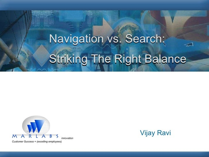 Navigation vs. Search: Striking The Right Balance Vijay Ravi Navigation vs. Search: Striking The Right Balance