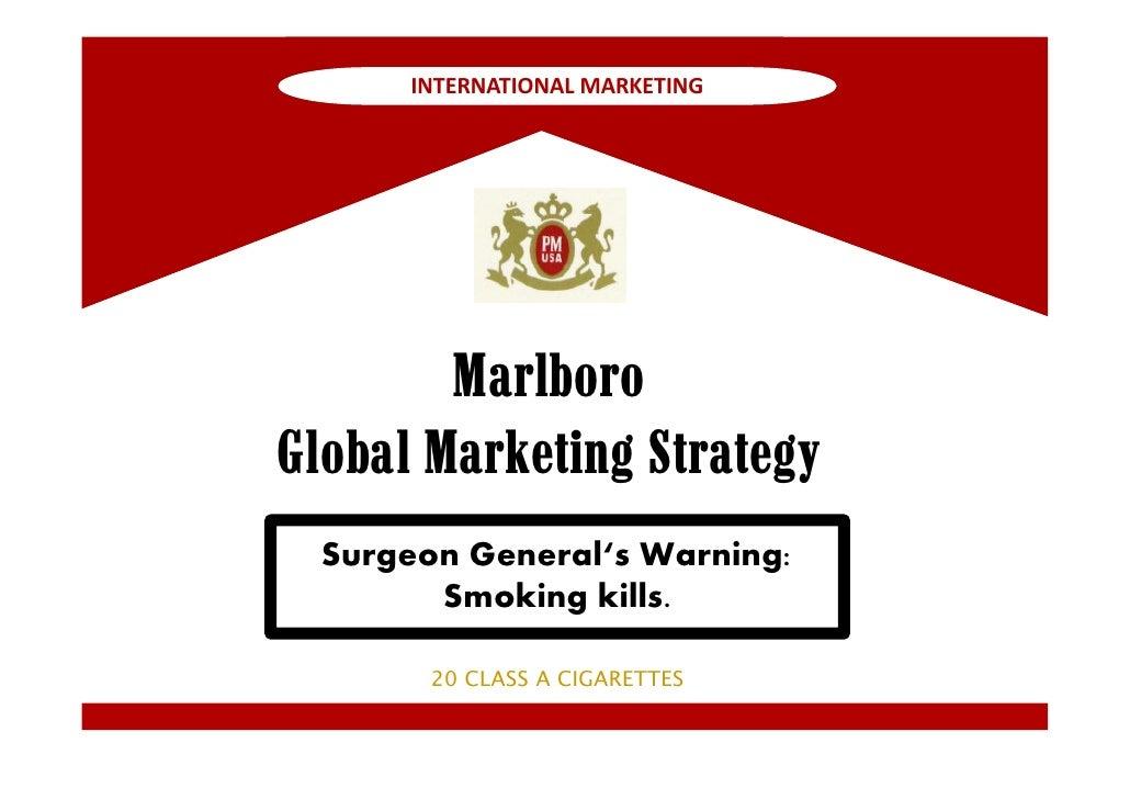 INTERNATIONAL MARKETING        MarlboroGlobal Marketing Strategy  Surgeon General's Warning:        Smoking kills.        ...