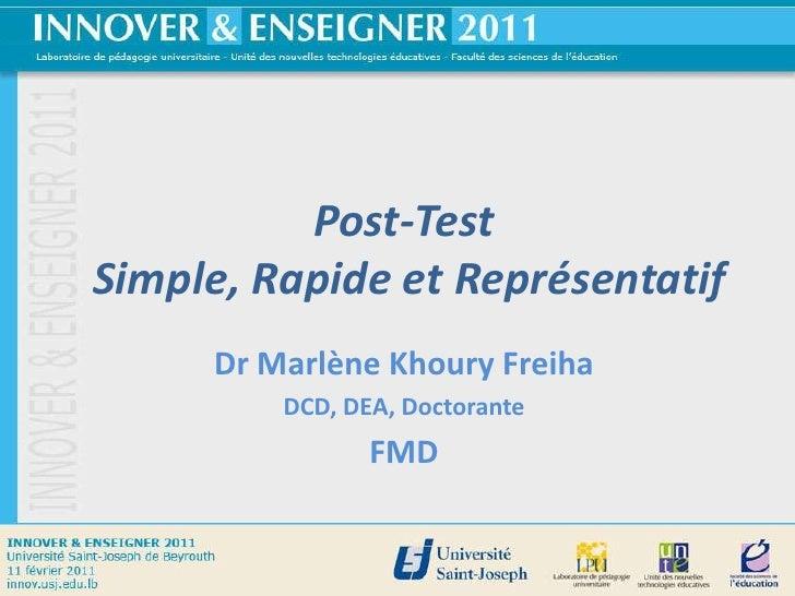 Post-Test Simple, Rapide et Représentatif<br />Dr Marlène Khoury Freiha<br />DCD, DEA, Doctorante<br />FMD<br />