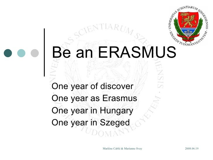 Be an ERASMUS One year of discover One year as Erasmus One  year  in  Hungary One year in Szeged