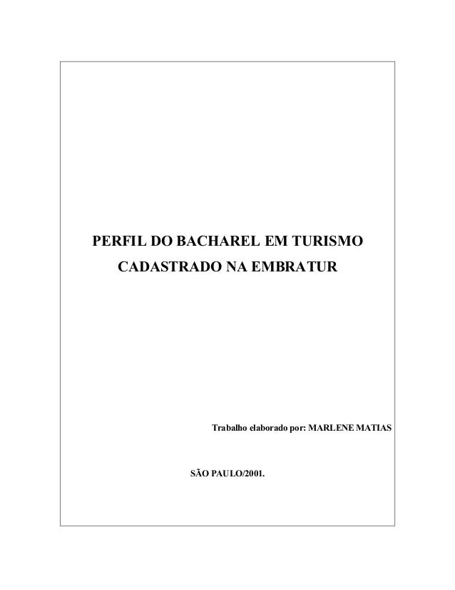 PERFIL DO BACHAREL EM TURISMO CADASTRADO NA EMBRATUR Trabalho elaborado por: MARLENE MATIAS SÃO PAULO/2001.