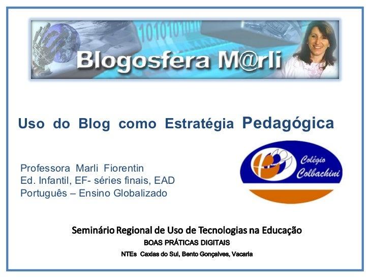 Uso  do  Blog  como  Estratégia  Pedagógica Professora  Marli  Fiorentin Ed. Infantil, EF- séries finais, EAD Português – ...