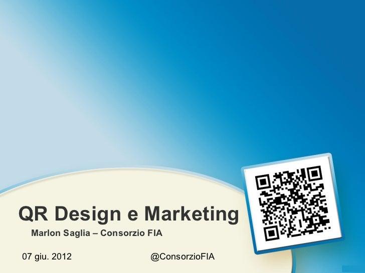 QR Design e Marketing  Marlon Saglia – Consorzio FIA07 giu. 2012                @ConsorzioFIA