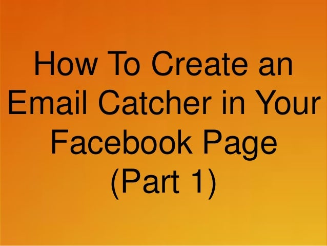 How To Create an Email Catcher in Your Facebook Page Part 1