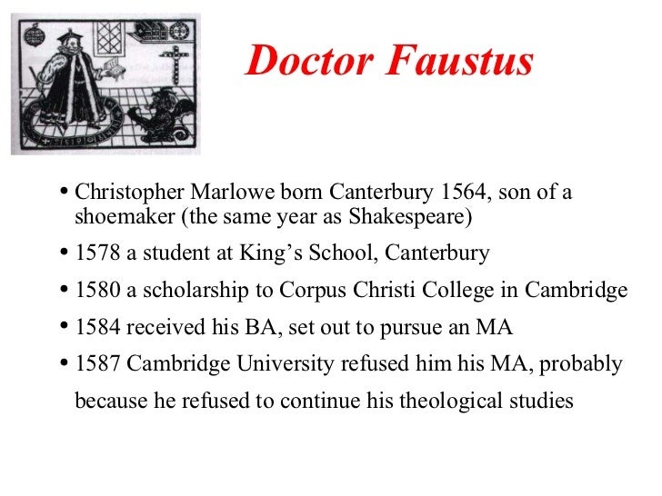 Doctor Faustus <ul><ul><li>Christopher Marlowe born Canterbury 1564, son of a shoemaker (the same year as Shakespeare) </l...
