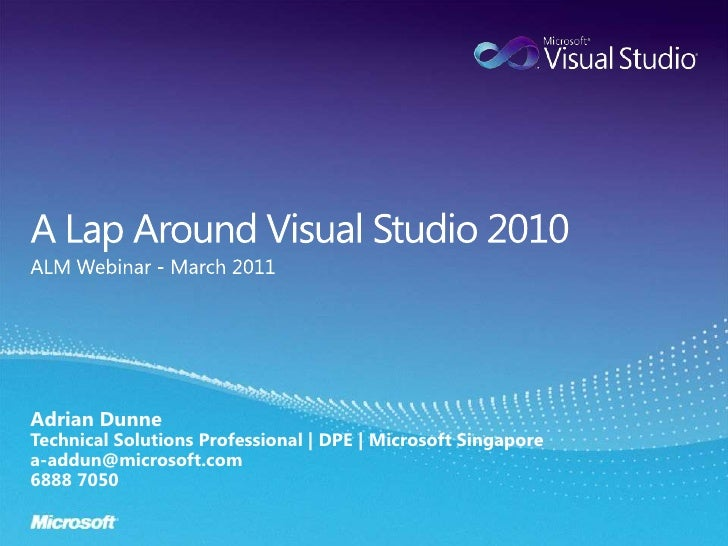 A Lap Around Visual Studio 2010<br />ALM Webinar - March 2011<br />Adrian DunneTechnical Solutions Professional | DPE | Mi...