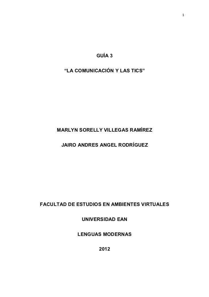 """1                   GUÍA 3        """"LA COMUNICACIÓN Y LAS TICS""""     MARLYN SORELLY VILLEGAS RAMÍREZ       JAIRO ANDRES ANGE..."""