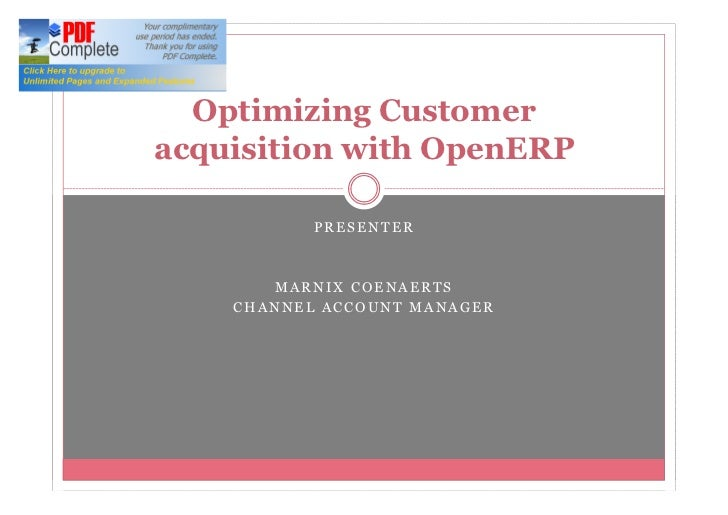 Optimizing Customeracquisition with OpenERP           PRESENTER       MARNIX COENAERTS    CHANNEL ACCOUNT MANAGER