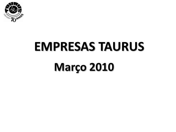 EMPRESAS TAURUS<br />Março 2010<br />