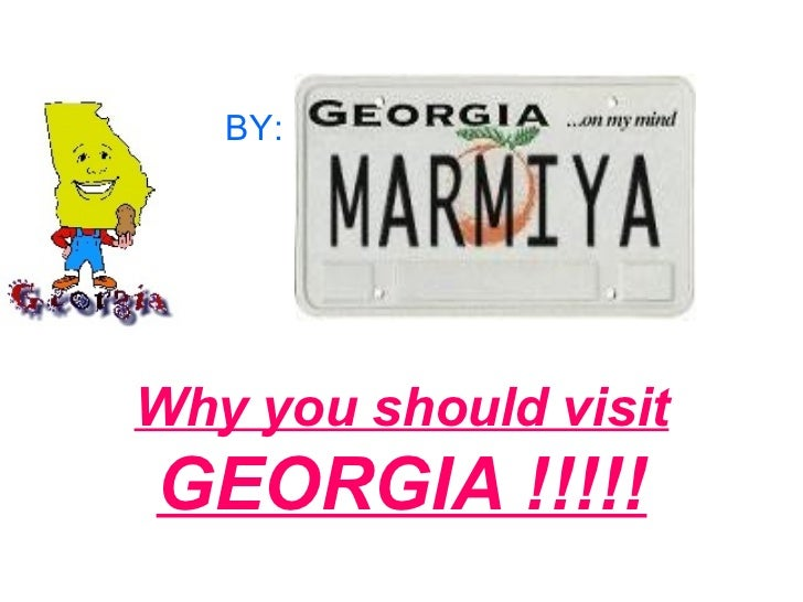Why you should visit GEORGIA !!!!! BY: