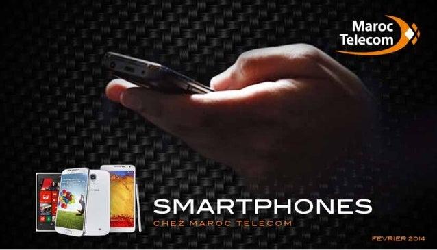 LES SMARTPHONES de Maroc Telecom  Maroc Telecom propose une panoplie de Smartphones* possédant des fonctionnalités évoluée...