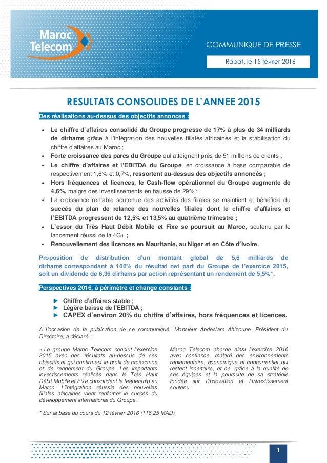 1 RESULTATS CONSOLIDES DE L'ANNEE 2015 Des réalisations au-dessus des objectifs annoncés : » Le chiffre d'affaires consoli...