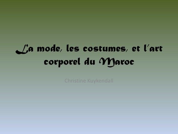 La mode, les costumes, et l'art    corporel du Maroc          Christine Kuykendall