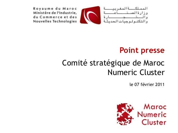 Point presseComité stratégique de Maroc            Numeric Cluster                 le 07 février 2011                     ...