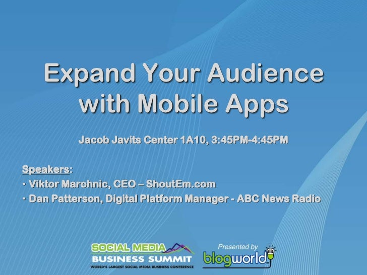Expand Your Audience with Mobile Apps<br />Jacob Javits Center 1A10, 3:45PM-4:45PM<br />Speakers: <br /><ul><li>Viktor Mar...