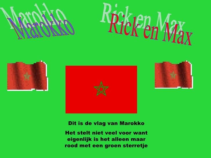 Marokko Rick en Max Dit is de vlag van Marokko Het stelt niet veel voor want eigenlijk is het alleen maar rood met een gro...