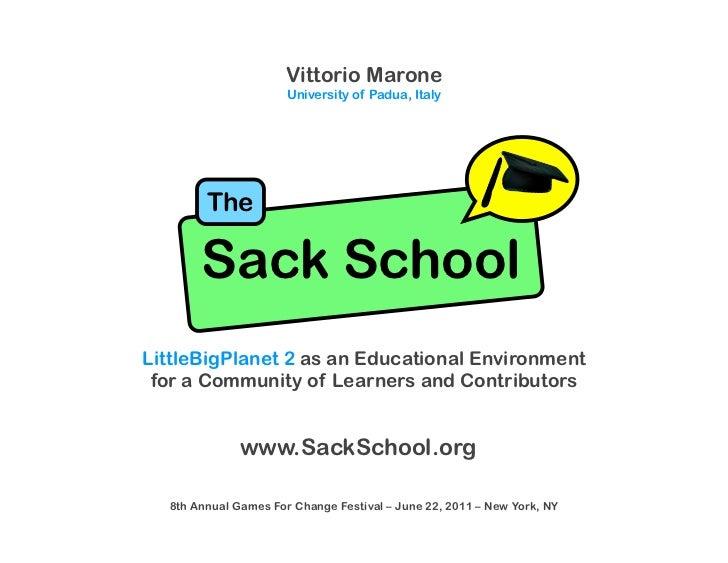 Vittorio Marone                      University of Padua, Italy        The       Sack SchoolLittleBigPlanet 2 as an Educat...