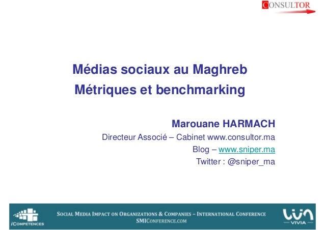 Médias sociaux au MaghrebMétriques et benchmarking                      Marouane HARMACH    Directeur Associé – Cabinet ww...