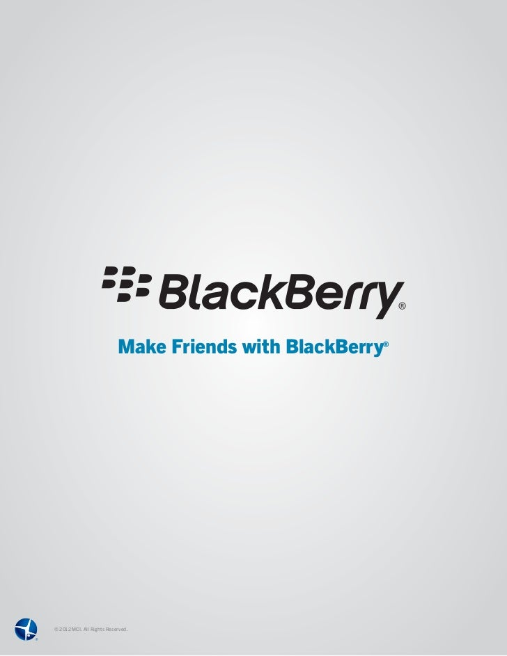 Make Friends with BlackBerry®© 2012 MCI. All Rights Reserved.