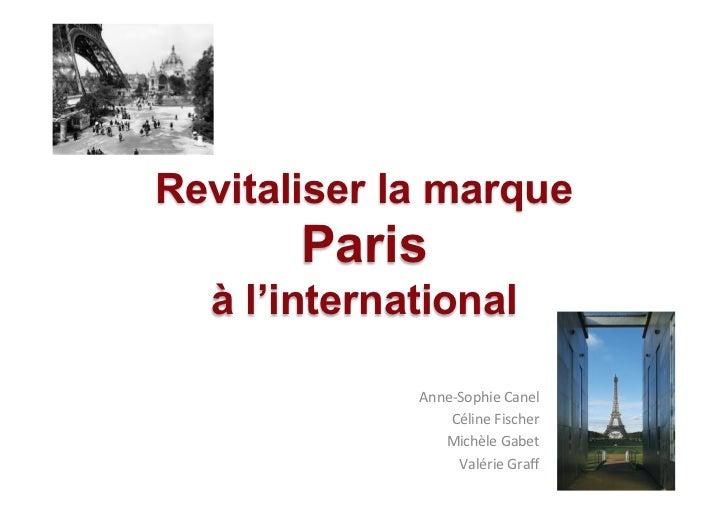 Revitaliser la marque       Paris  à l'international             Anne-‐Sophie Canel                  Céline Fischer...