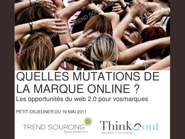 COPYRIGHT THINK-OUT / TREND SOURCING<br />COPYRIGHT THINK-OUT / TREND SOURCING<br />QUELLES MUTATIONS DE LA MARQUE ONLINE ...