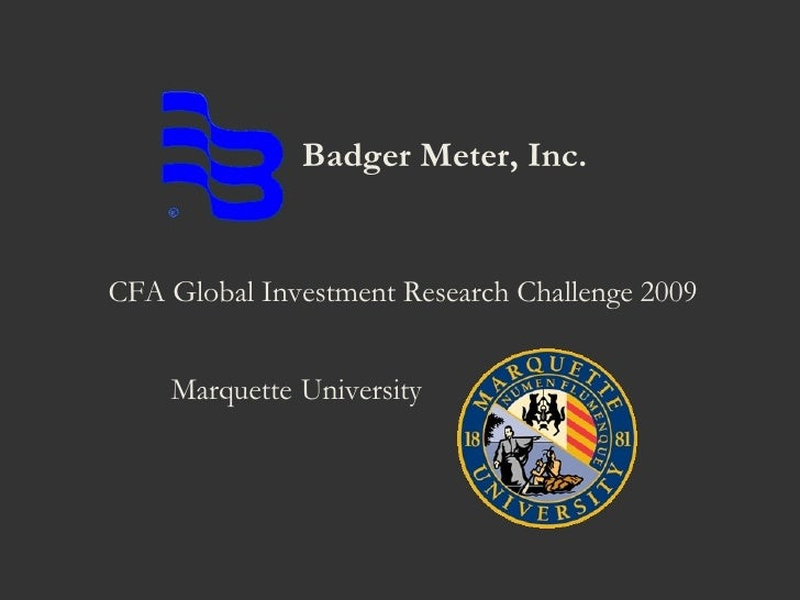 Badger Meter, Inc.  CFA Global Investment Research Challenge 2009 Marquette   University