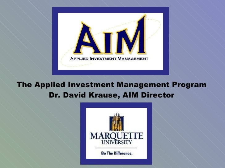 The Applied Investment Management Program Dr. David Krause, AIM Director