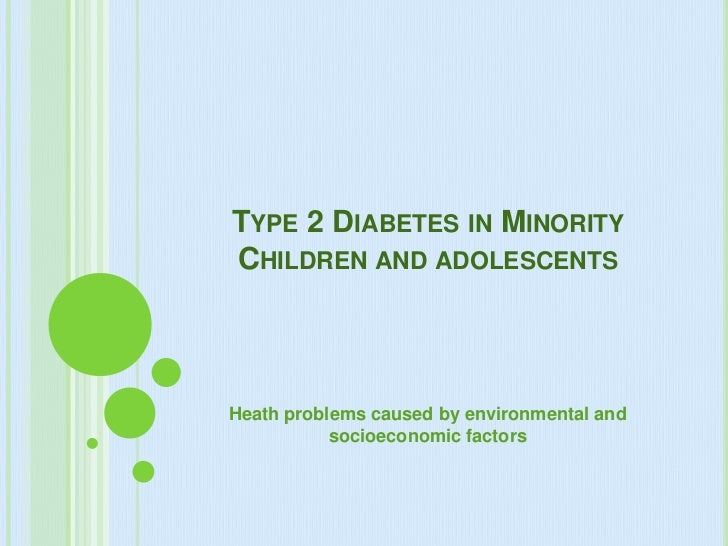 Type 2 Diabetes in Minority Children and adolescents <br />Heath problems caused by environmental and socioeconomic factor...