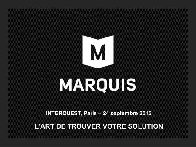 L'ART DE TROUVER VOTRE SOLUTION INTERQUEST, Paris  24 septembre 2015