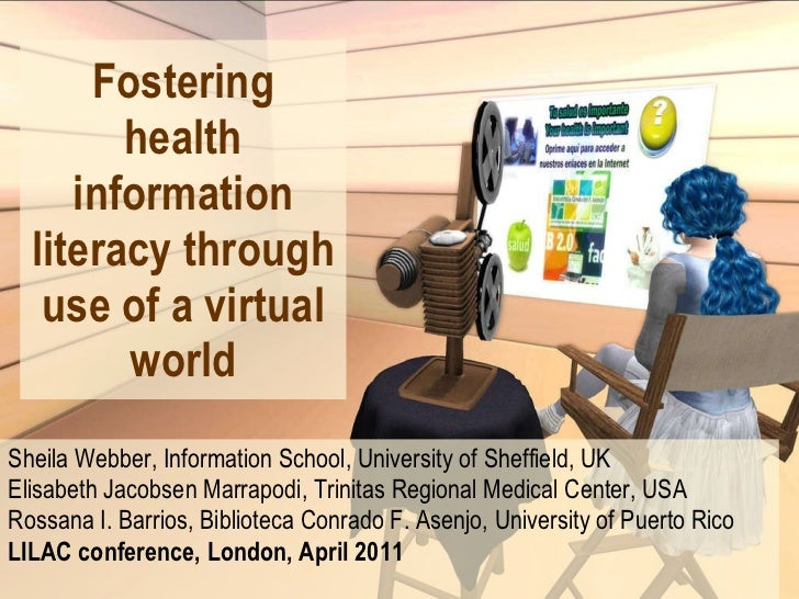 Fostering health information literacy through use of a virtual world Sheila Webber, Information School, University of Shef...