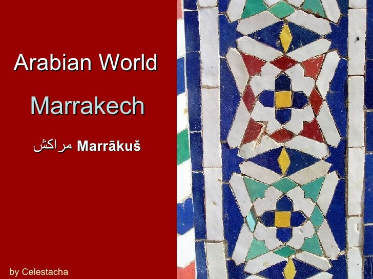 Arabian World by Celestacha مراكش   Marrākuš Marrakech