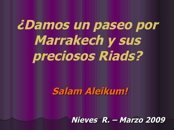 ¿Damos un paseo por Marrakech y sus preciosos Riads? Nieves  R. – Marzo 2009 Salam Aleikum!