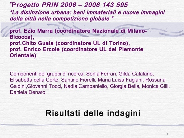 """1 •Progetto PRIN 2006 – 2006 143 595 """"La distinzione urbana: beni immateriali e nuove immagini della città nella competizi..."""