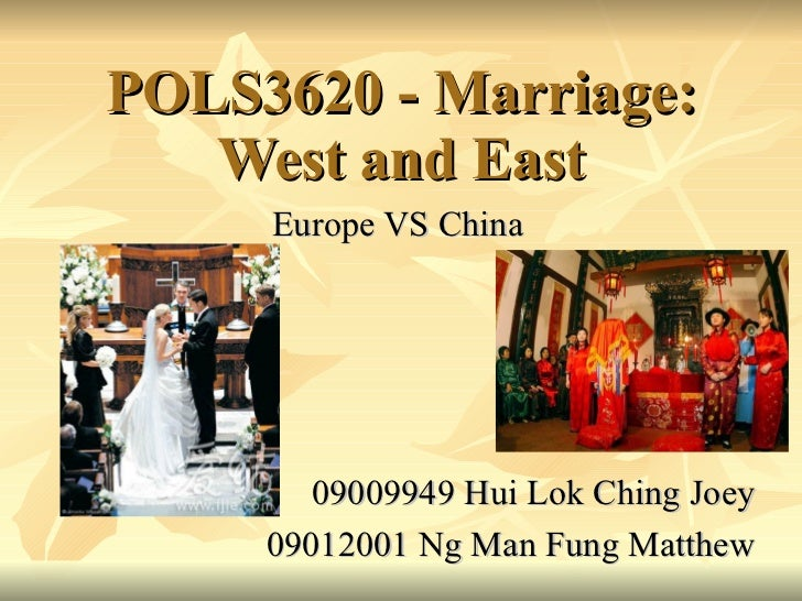 POLS3620 - Marriage: West and East Europe VS China 09009949 Hui Lok Ching Joey 09012001 Ng Man Fung Matthew