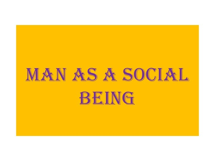 MAN AS A SOCIAL    BEING